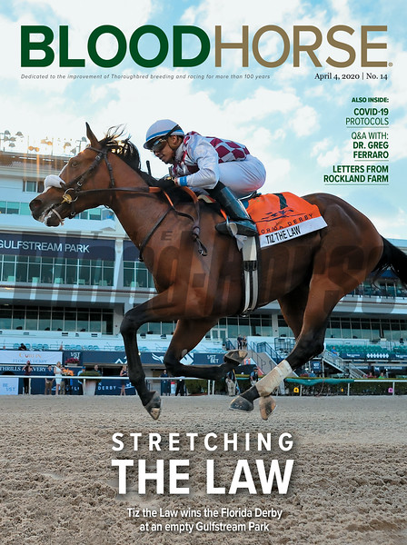 April 4; 2020; issue 14; cover of Blood Horse; Streatching the Law,: Tiz the Law wins the Florida Derby at an Empty Gulfstream Park, Also Inside; COVID-19 Protocols, Q&A with: Dr. Greg Ferraro, Letters from Rockland Farm, On the cover: Tiz the Law and Manuel Franco win the Curlin Florida Derby (G1) at Gulfstream Park on March, 28, 2020