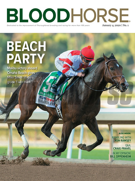 January 4; 2020; issue 1; cover of Blood Horse;Beach Party: Malibu victory aboard Omaha Beach gives Mike Smith all-time grade 1 win mark, Also Inside: Rambling with Ken Ramsey, Q&A: Craig Fravel, In My Opinion: Bill Oppenheim; On the cover: Omaha Beach, and Mike Smith, win the, Malibu Stakes, (G1), at Santa Anita Park, on December, 28, 2019.