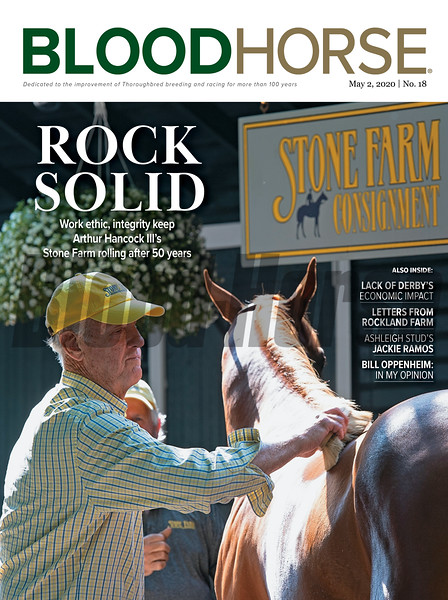 May 2; 2020; issue 18; cover of Blood Horse; Rock Solid: Work ethic, integrity keep Arthur Hancock III's Stone Farm rolling after 50 years, Also Inside: Lack of Derby's Economic Impact, Letters from Rockland Farm, Ashleigh Stud's: Jackie Ramos, Bill Oppenheim: In My Opinion, On the cover: Arthur Hancock III preparing a horse to be shown to prospective buyers.