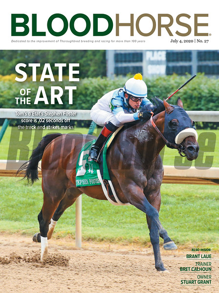 July 4; 2020; issue 27; cover of Blood Horse; State of the Art: Tom's d'Etat's Stephen Foster score is .02 seconds off the track and stakes marks, Also Inside: Brant Laue, Trainer: Bret Calhoun, Owner: Stuart Grant, On the cover: Tom's d'Etat with Miguel Mena captures the Stephen Foster Stakes (G2) at Churchill Downs on June 27, 2020