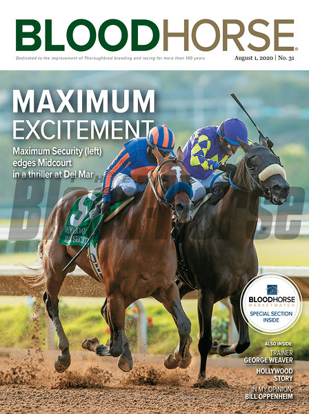 August 1; 2020; issue 31; cover of Blood Horse; Maximum Excitement: Maximum Security (left) edges Midcourt in a thriller at Del Mar; Also Inside: Trainer: George Weaver; Hollywood Story; In My Opinion: Bill Oppenheim; On the cover: Maximum Security and Abel Cedillo; outside; win the San Diego Handicap (G2) at Del Mar Thoroughbred Club on July; 25; 2020