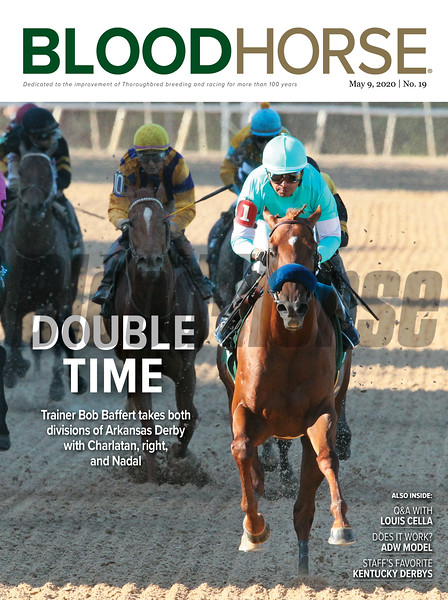May 9; 2020; issue 19; cover of Blood Horse; Double Time: Trainer Bob Baffert takes both divisions of Arkansas Derby with Charlatan, right, and Nadal, Also Inside: Q&A with Louis Cella, Does it work? ADW Model, Staff's Favorite Kentucky Derbys, On the cover: Charlatan and Martin Garcia win the 1st division of the Arkansas Derby (G1) at Oaklawn Park on May 2, 2020.
