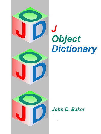 "The front cover of a new edition of the J Object Dictionary; I finally completed all my planned JOD ""verbs"" and rewrote parts of the original manual. You can order this book from Amazon (click here). If the preceding link does not work, search Amazon books for ISBN-13: 979-8554921117. You can also search with Amazon's ASIN key B08M2KBMND. More information about JOD can be found by following the links on The JOD Page (click here)."