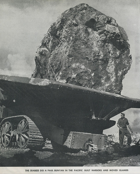 """""""The Seabees Did A 'Paul Bunyan' IN The Pacific.  Built Harbors And Moved Islands."""""""