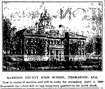 Marengo County High School will be ready for occupancy April 1, 1909.