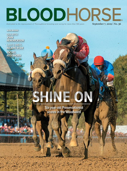 September 7; 2019; issue 36; cover of Blood Horse; Shine On: Six-year-old Preservationist scores in the Woodward, Also Inside: Q&A with John Hendrickson, Lane's End's Allaire Ryan, Rachel Alexandra, On the cover: Preservationist and Junior Alvarado win the Woodward Stakes Presented by NYRA Bets (G1) at Saratoga Race Course, on August 31, 2019.