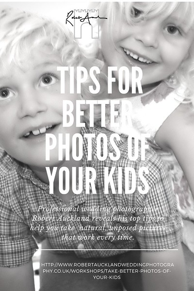 Tips for better photos of your kids. Professional photographer robert Auckland reveals his top tips to help you take natural, unposed pictures that work every time.