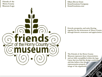 Friends of the Horry County Museum Logo  **Corner information** The Friends of the Horry County Museum represent these characteristics and are fully exemplified within the logo. I pray that you find the design comforting and also believe that this design is a true representation properly reflecting the image of the organization.  Elken Devon Grate © 2011