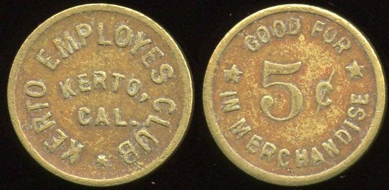 CALIFORNIA<br /> Lot 124:  KERTO EMPLOYES  CLUB / KERTO, CAL. // Good For / 5¢ / In Merchandise, br rd 19mm.  Listed KER 48A R, 1K-1.  Extremely rare locality!    G3-(EV$150/300)-MB$100 - DNS
