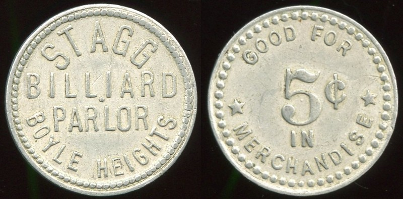 CALIFORNIA<br /> Lot 95:  STAG / BILLIARD / PARLOR / BOYLE HEIGHTS // Good For / 5¢ / In / Merchandise, al rd 20mm.  Listed LA 115A R, 1K-3, Gross-1A $75-100.  Very rare locality!    G4-(EV$75/150)-MB$50 - SOLD $80