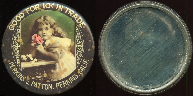 MIRROR - California<br /> Lot 230:  GOOD FOR 10¢ IN TRADE / (young girl holding a flower – picture type 1) / PERKINS & PATTON, PERKINS, CALIF. // (edge inscription: CRUVER MFG. CO. CHICAGO), mirror rd 56mm, discoloration spots, mirror no damage.  Listed CA-P10-P5A URS-5.   G3-(EV$400/800)-MB$170 - DNS