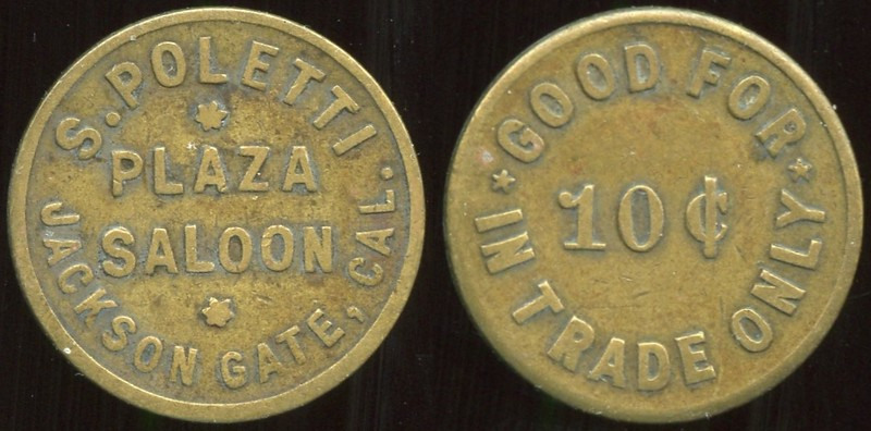 SALOON - California<br /> Lot 23:  S. POLETTI / PLAZA / SALOON / JACKSON GATE, CAL. // Good For / 10¢ / In Trade Only, br rd 21mm.  Listed F-1 EV8, E-1 $130-240.   G3-(EV$150/300)-MB $100 -- sold $200