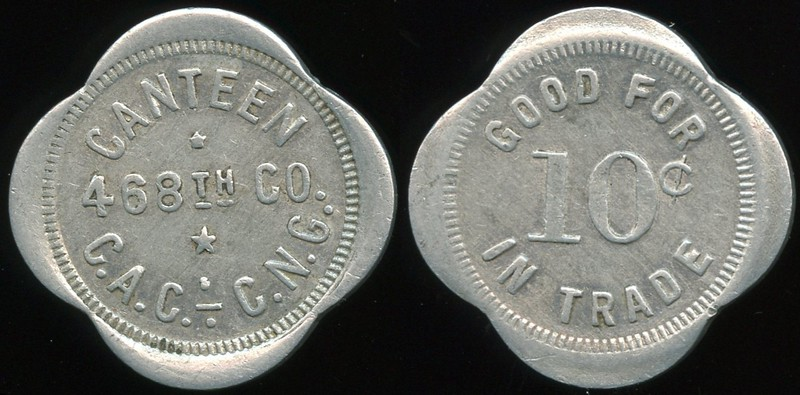 MILITARY - San Pedro, California<br /> Lot 427:  CANTEEN / 468TH CO. / C.A.C. C.N.G. // Good For / 10¢ / In Trade, (San Pedro), al sc-4 28mm.  Listed CA1720.  G4-(EV$350/700)-MB$250 - DNS