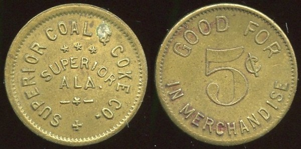 COAL - AL, Superior<br /> Lot 558:  SUPERIOR COAL & COKE CO. / SUPERIOR / ALA. // Good For / 5¢ / In Merchandise, br rd 20mm.  Unlisted locality!   G4-EV$100/200-MB$75 // SOLD $200