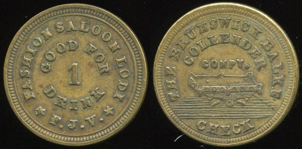 SALOON - CA, Lodi<br /> Lot 2:  FASHION SALOON / GOOD FOR / 1 / DRINK / F.J.V. // The Brunswick Balke / Collender / Compy. / (billiard table) / Check, (Lodi), br rd 24mm.  Listed F-1, E-1 $130/240.   G5-EV$150/200-MB$75  // SOLD $100