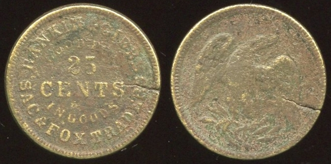 OKLAHOMA / IT - Sac & Fox Agency<br /> Lot 418:  RANKIN & GIBBS / GOOD FOR / 25 / CENTS / IN GOODS / SAC & FOX TRADERS // (eagle), (Sac & Fox Agency), br rd 20mm, overall porosity, crack.  Listed 40 $750.   G1-EV$100/200-MB$75