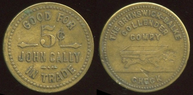 CONNECTICUT - Southington<br /> Lot 159:  GOOD FOR / 5¢ / JOHN CALLY / IN TRADE // The Brunswick Balke / Collender / Compy / (billiard table) / Check, (Southington), br rd 25mm.  Listed OLTDB.   G3-EV$100/200-MB$50