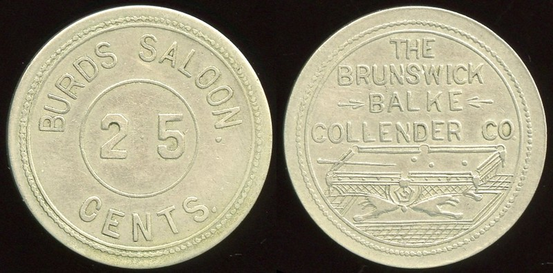 SALOON - MT, Dupuyer<br /> Lot 13:  BURDS SALOON. / 25 / CENTS. // The Brunswick / Balke / Collender Co. / (billiard table), (Dupuyer), wm rd 25mm.  Listed E-1 $50/80, Rubick EV8.  G4-EV$200/400-MB$125