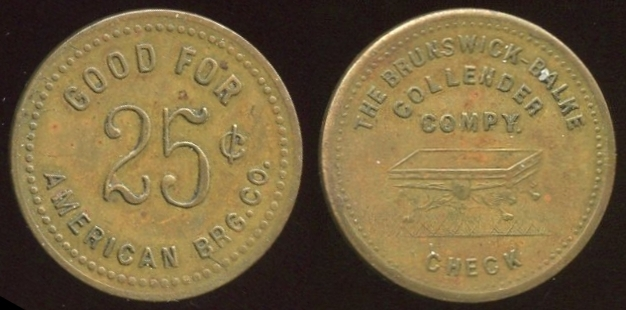 MARYLAND - Baltimore<br /> Lot 271:  GOOD FOR / 25¢ / AMERICAN BRG. CO. // The Brunswick- Balke / Collender / Compy. / (billiard table) / Check, (Baltimore), wm rd 25mm.  Unlisted!  Internet reference.  Schenkman has listing for American Brewery.    G4-(EV$100/200)-MB$50 // SOLD $65