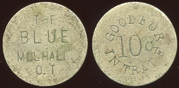 OKLAHOMA<br /> Lot 135:  THE / BLUE / MULHALL / O.T. // Good For / 10c / In Trade (a/i O&R), wm rd 22mm.  Seems SAMPLE ROOM was  not included in the inscription.  Unlisted!   G3-EV$500/1,000-MB$400 -- sold $850 + 10%