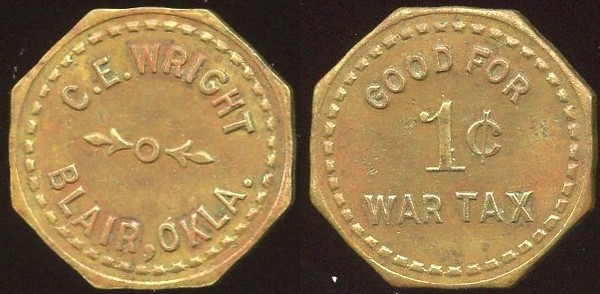 OKLAHOMA<br /> Lot 20:  C.E. WRIGHT / BLAIR, OKLA. // Good For / 1¢ / War Tax, br oc 18mm.  Unlisted – exceedingly rare locality!   G4-EV$150/300-MB$100  -- sold $670 + 10%