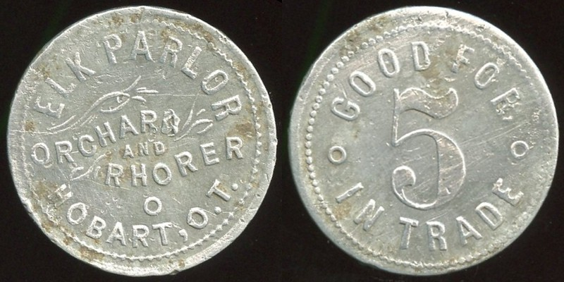 OKLAHOMA<br /> Lot 80:  ELK PARLOR / ORCHARD / AND / RHORER / HOBART, O.T. // Good For / 5 / In Trade, al rd 25mm.  Unlisted!   G3-EV$350/700-MB$250