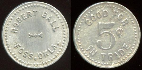 OKLAHOMA<br /> Lot 64: ROBERT BALL / FOSS, OKLA. // Good For / 5¢ / In Trade, al rd 20mm.  Unlisted!  G3-EV$75/150-MB$60