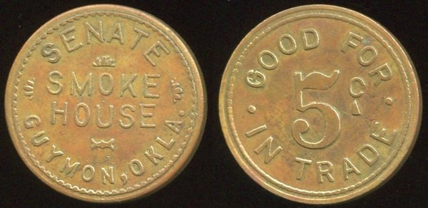 OKLAHOMA<br /> Lot 78:  SENATE / SMOKE / HOUSE / GUYMON, OKLA. // Good For / 5¢ / In Trade, br rd 21mm.  Listed 70 $150.    G4-EV$100/200-MB$75