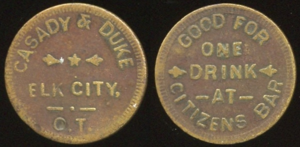 OKLAHOMA<br /> Lot 52: CASADY & DUKE / ELK CITY, / O.T. // Good For / One / Drink / At / Citizens Bar, br rd 21mm.  Listed 10 $400.  G3-EV$300/600-MB$250