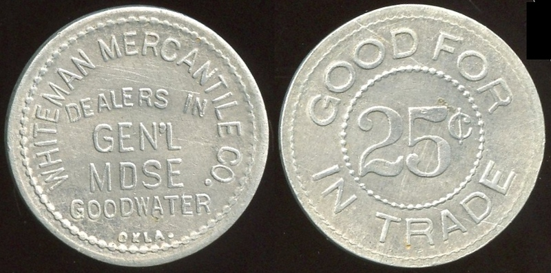OKLAHOMA<br /> Lot 70: WHITEMAN MERCANTILE CO. / DEALERS IN / GEN'L / MDSE / GOODWATER, / OKLA. // Good For / 25¢ / In Trade, al rd 22mm.  Listed 20 $100.  G5-EV$75/150-MB$60