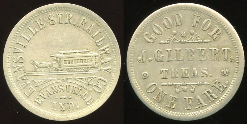 TRANSPORTATION -- Indiana<br /> <br /> Lot  78  EVANSVILLE STR. RAILWAY CO. / (horsecar) / EVANSVILLE / IND. // Good For / J. Gilbert, / Treas. / One Fare., wm rd 25mm.  IN 280A $75    G4-MB $75 Sold $122.00