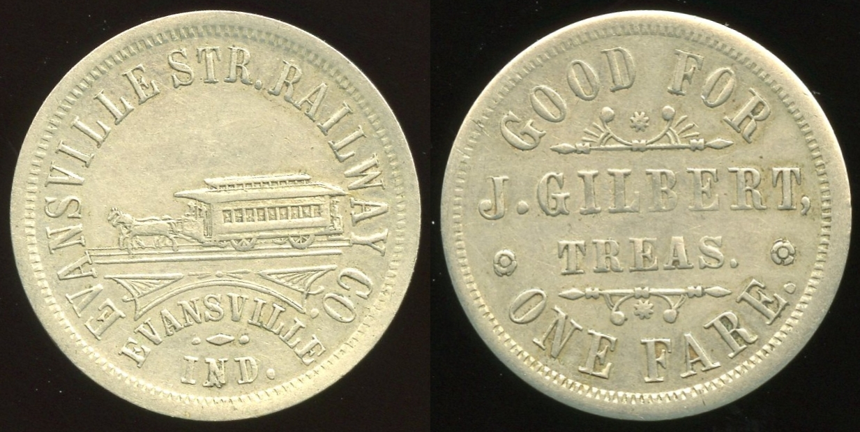 TRANSPORTATION -- Indiana  Lot  78  EVANSVILLE STR. RAILWAY CO. / (horsecar) / EVANSVILLE / IND. // Good For / J. Gilbert, / Treas. / One Fare., wm rd 25mm.  IN 280A $75    G4-MB $75 Sold $122.00