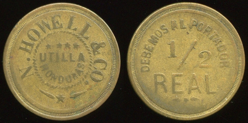 FOREIGN -- Honduras<br /> <br /> Lot 704  N. HOWELL & CO. / UTILLA / HONDURAS // Debemos Al Portador / ½ / Real, br rd 25mm.  Rulau unlisted!    G3-($32-$64)