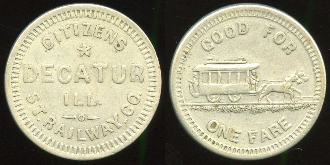 TRANSPORTATION -- Illinois  Lot  46  CITIZENS / DECATUR / ILL. ST. RAILWAY, CO. // Good For / (horsecar) / One Fare, wm rd 23mm.  IL 195B $150.  Recut die provides the comma before CO.   G5-MB $150