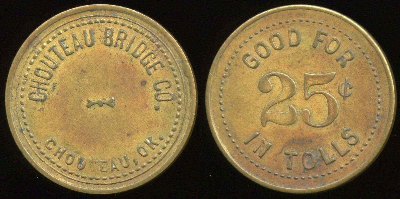 TRANSPORTATION -- Oklahoma  Lot  213  CHOUTEAU BRIDGE CO. / CHOUTEAU, OK. // Good For / 25¢ / In Tolls, br rd 28mm.  OK 190C $200    G4-MB $200 Sold $250.00