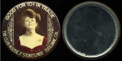 M034  SOLD!  GOOD FOR 10¢ IN TRADE / (lady facing – Dunn type 17) / THE CLUB HOUSE, F. STOKES, PROP. TUOLUMNE, CAL., edge not imprinted, multicolored celluloid rd 56mm.  Mirror: clean; celluloid: very light scratches.  CA-T15-C5A URS-1.   G4-EV11