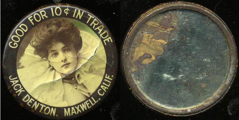 M007  GOOD FOR 10¢ IN TRADE / (Evelyn Nesbitt facing – Dunn type 12) JACK DENTON, MAXWELL, CALIF., edge imprinted: CRUVER MFG. CO, CHICAGO., multicolored celluloid rd 56mm.  Mirror: large discolored area, black specks; celluloid: severely cracked.  CA-M15-D5A URS-1   G2-EV9