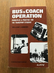 Bus and Coach Operation - Principles and Practice for the Transport Student (1969) by William Lambden