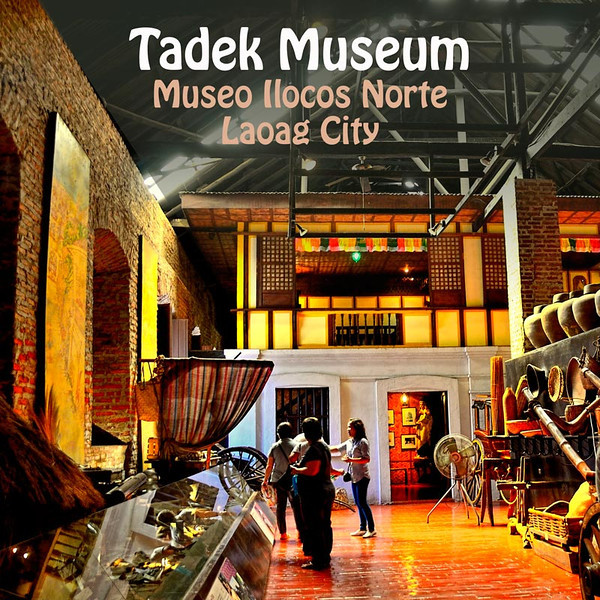 Tadek Museum is also called Museum of Ilocos Norte.<br /> <br /> Erected in 1878 and known as the Tabacalera Building, this edifice was originally designed as the Administrative Center of the Tobacco Monopoly in Ilocos Norte during the reign of Spain over the Philippine Islands.<br /> <br />  <br /> <br /> In early 1999, the Provincial Government launched a major rehabilitation and restoration program for the building to reactivate and operationalize anew the provincial museum which, prior to a temporary lull, was housed in this building in the early '70s.<br /> <br />  <br /> <br /> The Museo Ilocos Norte, as this building is aptly called, now serves a noble purpose – a repository of GAMENG, the vast cultural heritage of the people of Ilocos Norte. It is our hope that this will inspire all Ilocanos to appreciate our ancestry and rich legacy, so that together we will grow in awareness and take pride of our culture.<br /> <br />  <br /> <br /> Here, therefore, stands the Museo Ilocos Norte, and may it remain for another thousand years or more as our generation's modest contribution to the future generations. May this building serve as a tribute and reminder of our collective efforts in ensuring that our people shall continue to live in peace, dignity and democracy.