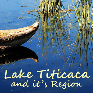 LAKE TITICACA, THE ALTIPLANO AND IT'S REGION