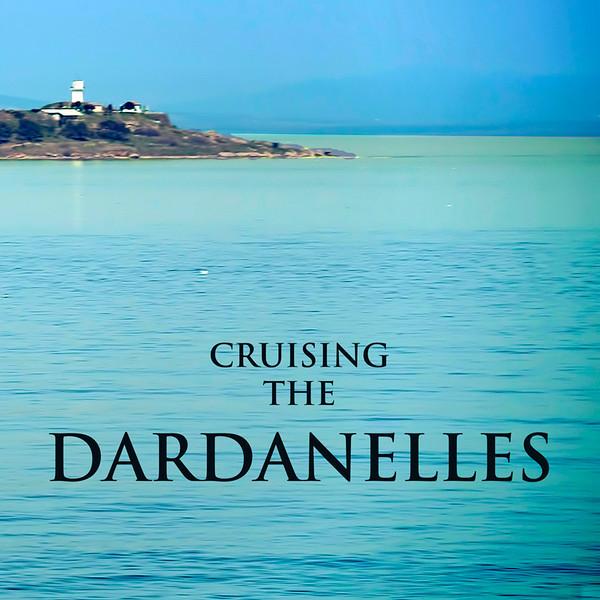 CRUISING THE DARDANELLES, NORTHWESTERN TURKEY
