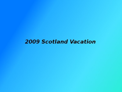 2009 Scotland Vacation