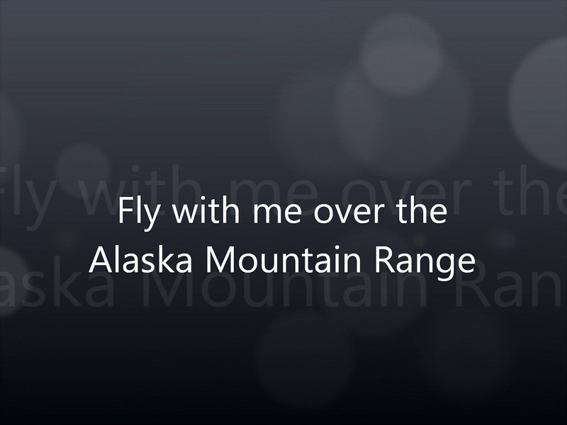 Alaska Mountains<br /> <br /> After clicking on the Play button hover your mouse over the bottom right of the picture to get full-screen arrow.  You may need to click on Auto and manually select your screen-size.