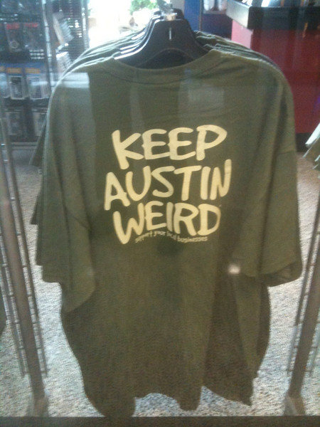 Welcome to Austin...it's weird.  At least according to their T-Shirts.