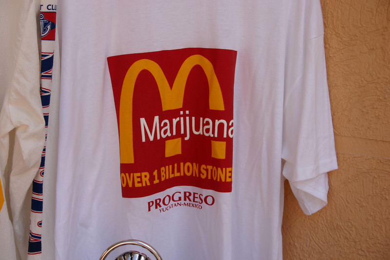Marijuana This delightful trademark violation is among the safest of the crude t-shirts available on the pier in Progreso.