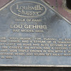 Near the Louisville Slugger factory along Main Street are a number of these plaques honoring baseball greats such as Lou Gehrigh, Honus Wagner, and others.  Each plaque has a brass bat which is a replica to the one each baseball great used.  As you can see by the picture Lou Gehrig preferred to use the bat model listed.