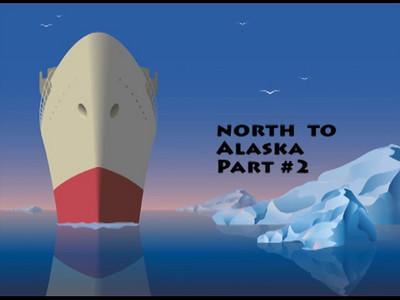 North To Alaska Part #2