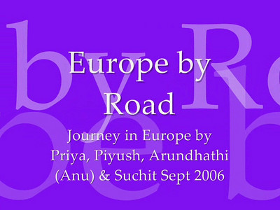 Europe with Priya & Piyush and Anu (Arundhathi) & Suchit in September 2006. We hired a car in Paris and drove from Paris to Geneva, and owards to Italy and returned the car in Paris.  Video shot by Anu (Arundhathi) during the trip on a Sony HandyCAM. Video clip.