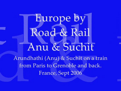 Paris/Grenoble/Paris in Europe. After Priya & Piyush left Anu (Arundhathi) & Suchit stayed a few days longer in Europe in September 2006.   Video shot by Anu (Arundhathi) during the trip on a Sony HandyCAM. Video clip. Paris, France