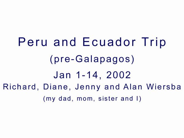 """Press """"F11"""" to switch to """"full screen"""" mode.<br><br>  We spent 14 days in Peru and Ecuador, prior to flying to the Galapagos for 8 days (which is a separate album)."""